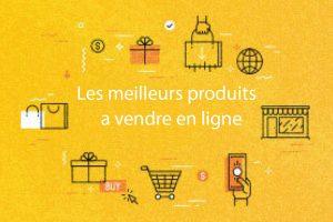Les meilleurs produits a vendre en ligne